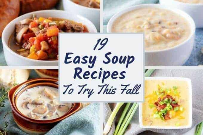 "Collage showing 4 photos of soup with text overly stating ""19 Easy Soup Recipes to Try This Fall."""