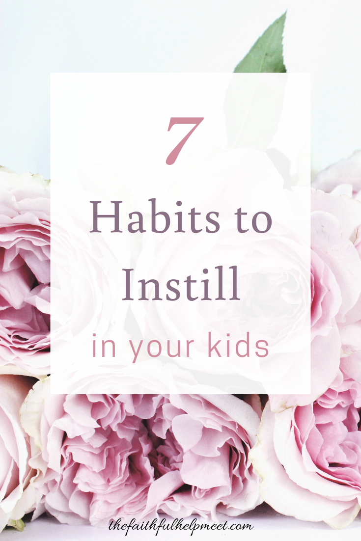 7 Habits to Instill in Your Kids