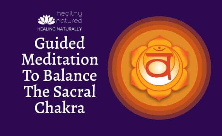 Guided Meditation To Balance The Sacral Chakra