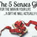 5 Senses Gift for Him