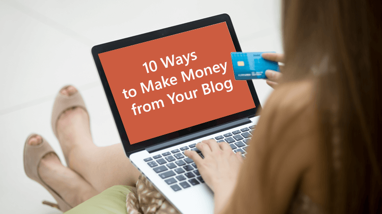 10 Ways to Make Money from Your Blog