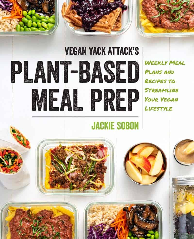 Vegan Yack Attack's Plant-Based Meal Prep: Weekly Meal Plans and Recipes to Streamline Your Vegan Lifestyle by Jackie Sobon