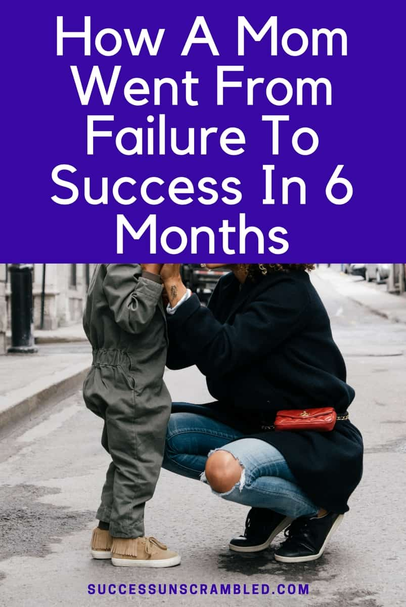How a Mom Went From Failure To Success in 6 Months