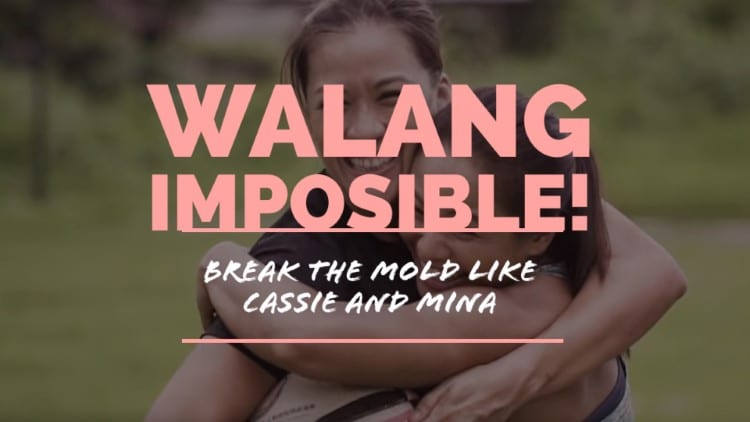 Break the mold like Cassie and Mina – Walang imposible!