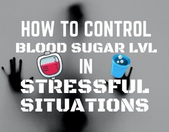 How to Control your Blood Sugar Level in Stressful Situations