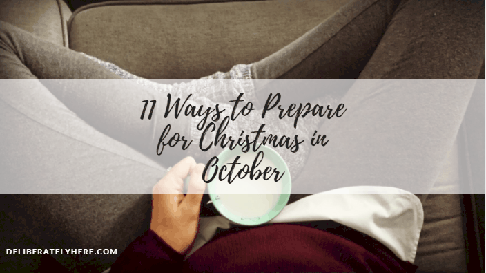 11 Ways to Prepare for Christmas in October