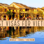 Best Visa For Vietnam. Which to Choose and How to Get a Vietnam Visa