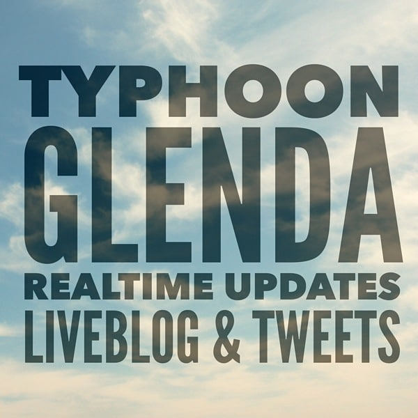 Typhoon Glenda – Affected areas and updates (LIVEBLOG)