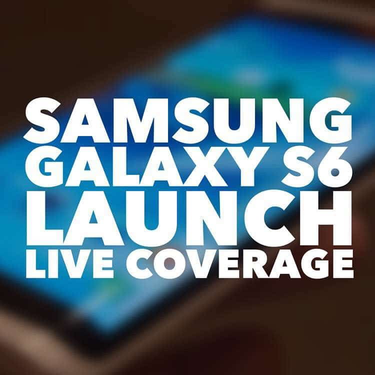 Samsung Galaxy S6 Launch – Live coverage