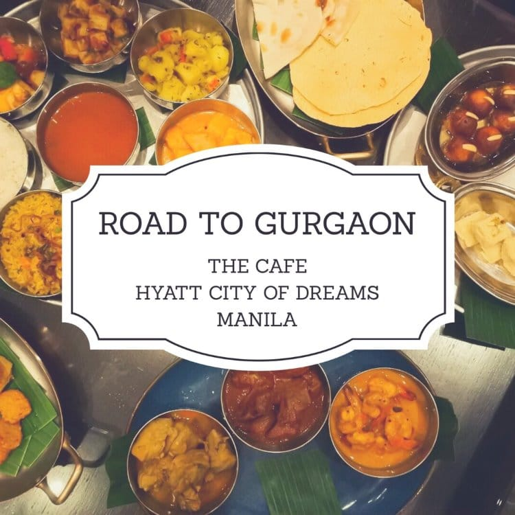 Road to Gurgaon – A spectacular Indian cuisine fest at The Cafe, Hyatt City of Dreams Manila
