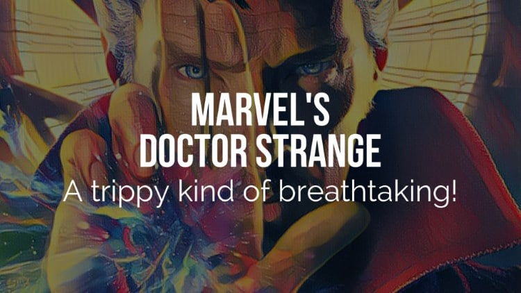 Marvel's Doctor Strange - A trippy kind of breathtaking!