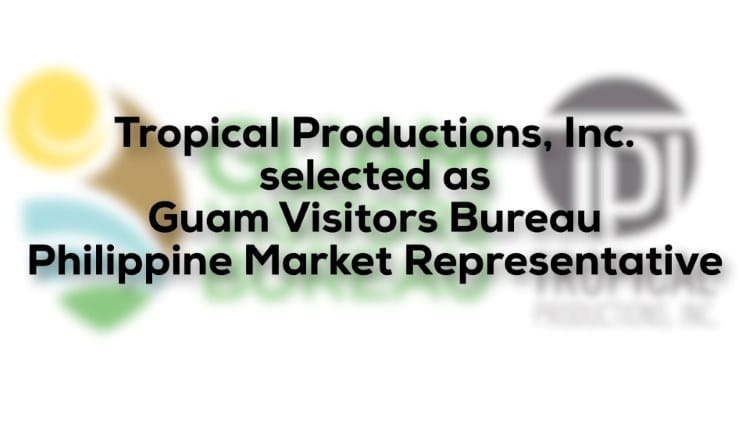 Tropical Productions, Inc. selected as Guam Visitors Bureau Philippine Market Representative