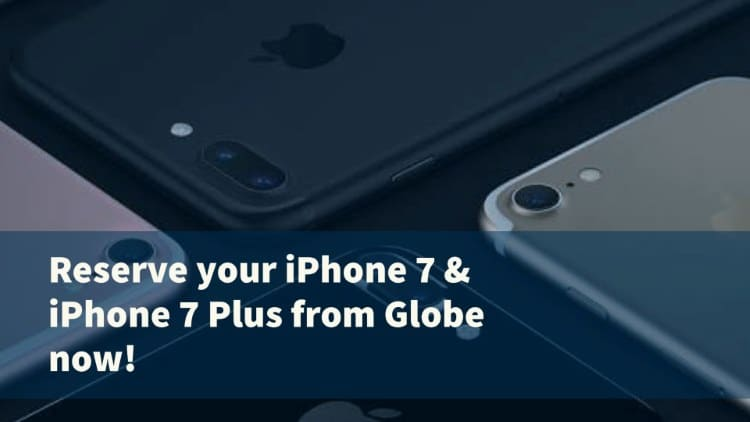 Reserve your iPhone 7 & iPhone 7 Plus from Globe NOW!