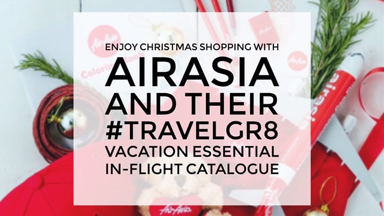 Enjoy Christmas shopping with AirAsia and their #TravelGr8 Vacation Essentials in-flight catalogue