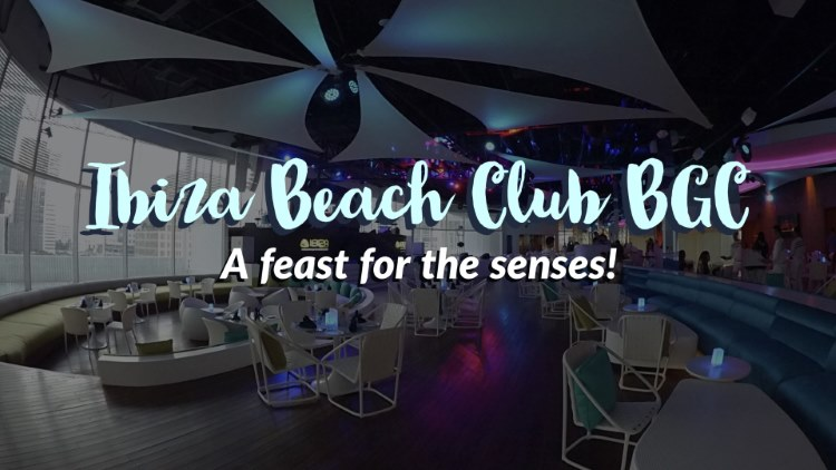 Ibiza Beach Club BGC – A feast for the senses!
