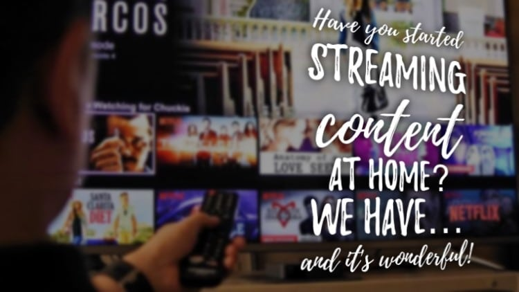 Have you started streaming content at home? We have… and it's wonderful!
