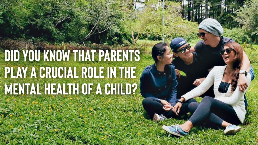Did you know that parents play a crucial role in the mental health of a child?
