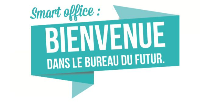 Smart Office, bienvenue dans le bureau du futur