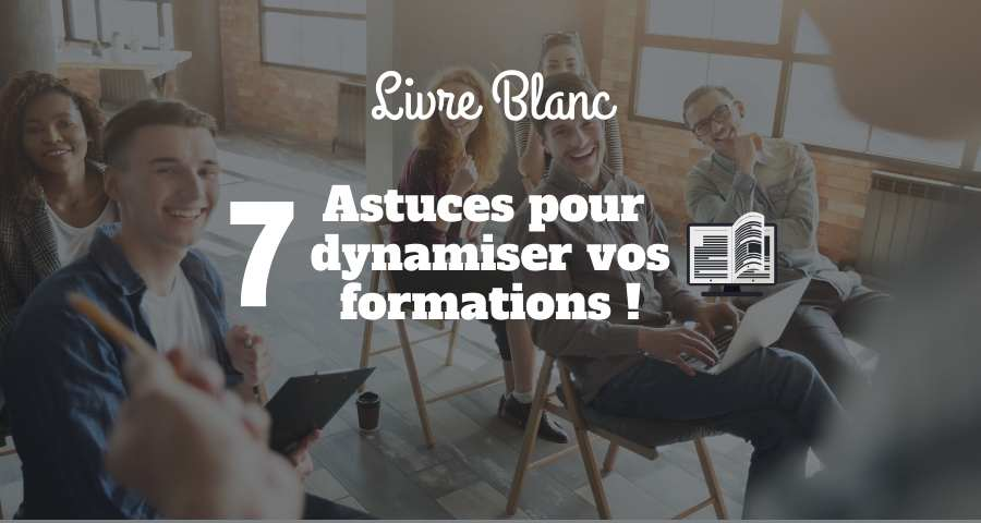 Livre blanc : 7 astuces pour sauver votre entreprise des formations soporifiques