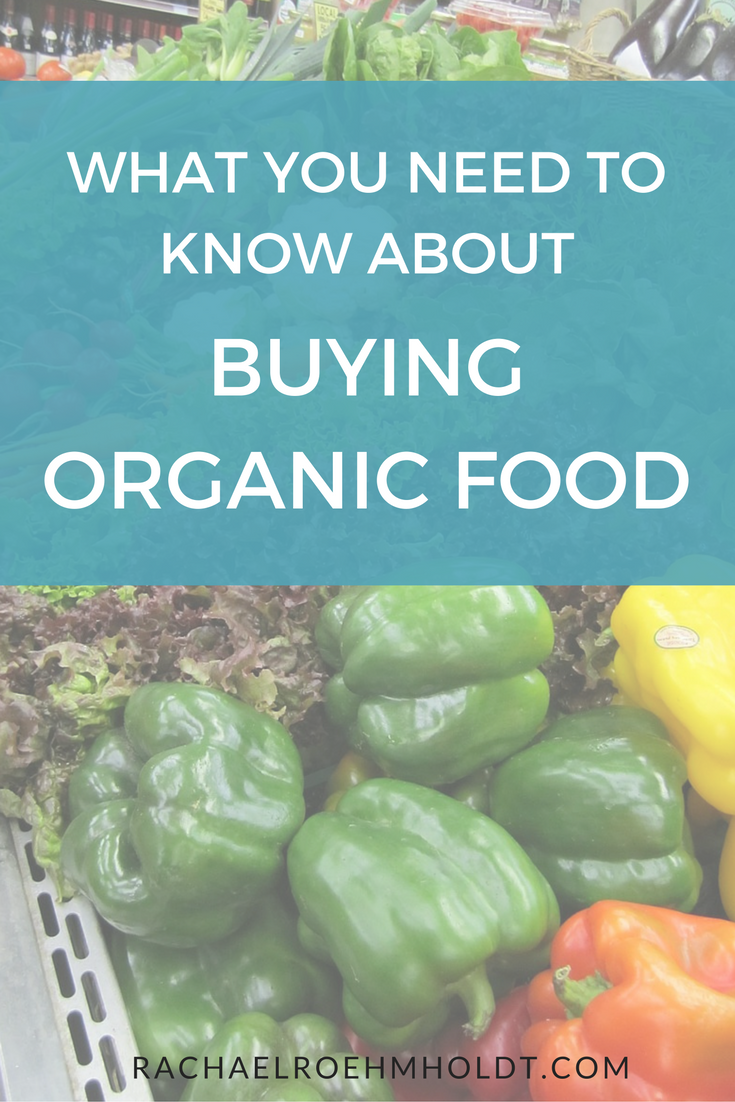 What You Need To Know About Buying Organic Food | RachaelRoehmholdt.com