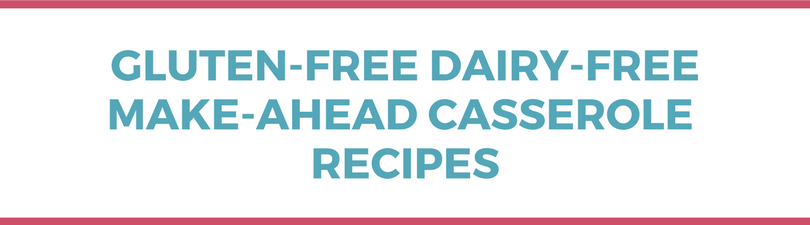 Gluten-free Dairy-free Make-Ahead Casserole Recipes