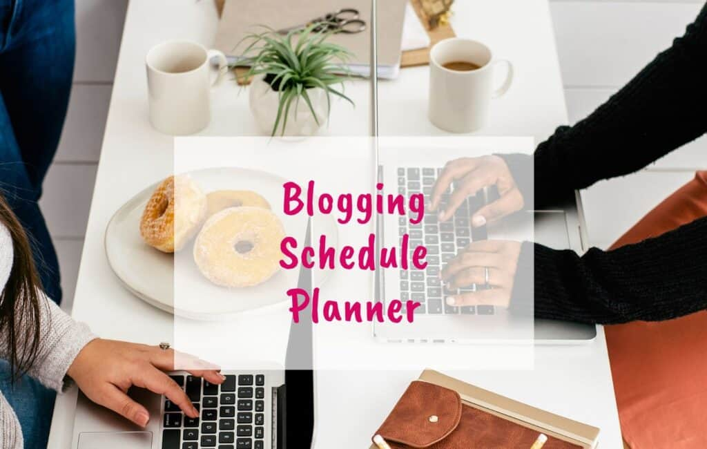 Blogging Schedule Planner, the only one you need this year, for bloggers - blog