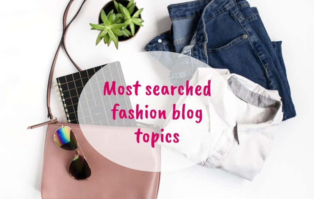 Most searched fashion blog topics, popular fashion blog topics