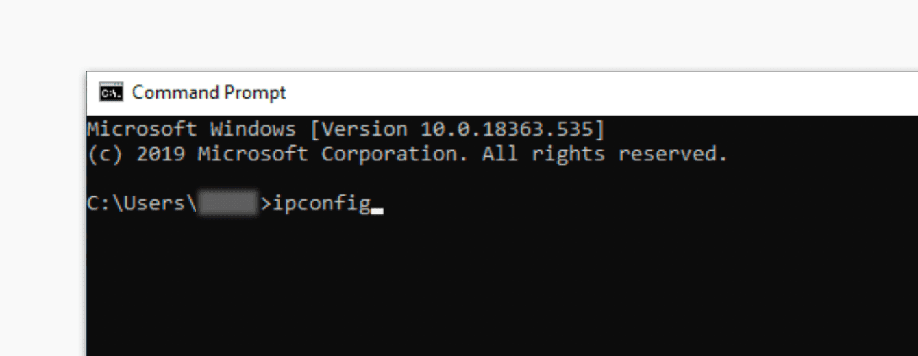 "Type ""ipconfig"" in the Command Prompt."