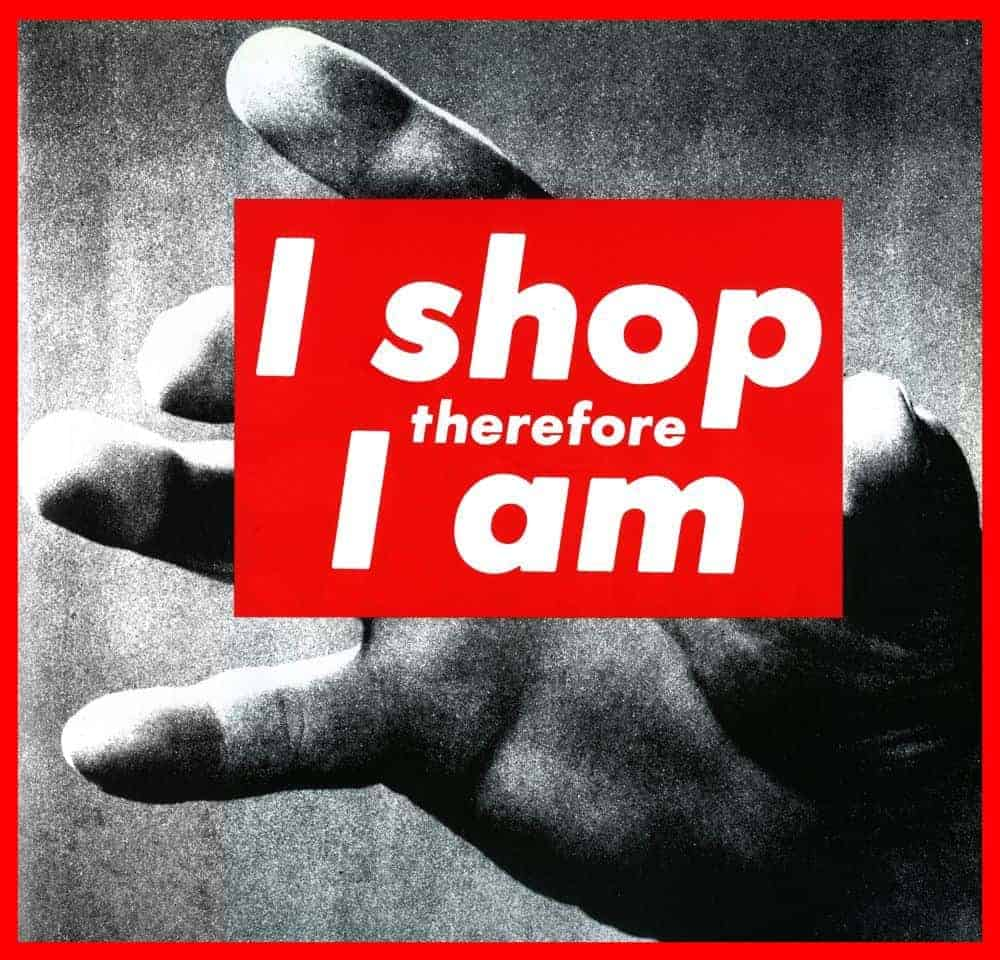 protest art by Barbara Kruger, I shop therefore I am
