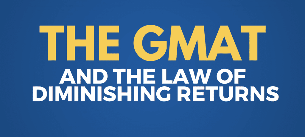 the gmat and the law of deminishing returns