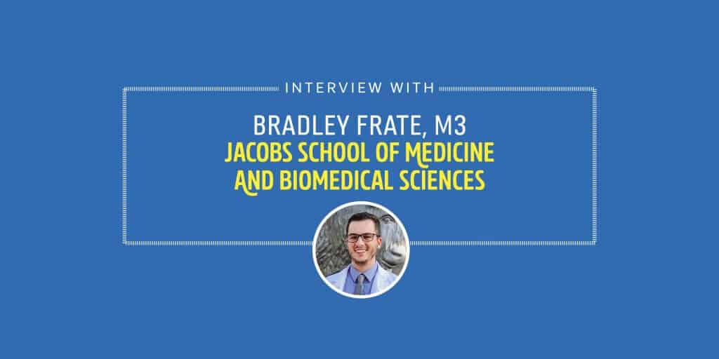 INTERVIEW WITH BRADLEY FRATE, M3 JACOBS SCHOOL OF MEDICINE AND BIOMEDICAL SCIENCES
