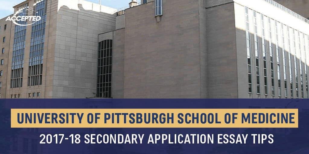 University of Pittsburgh School of Medicine 2017-18 Secondary Application Essay Tips