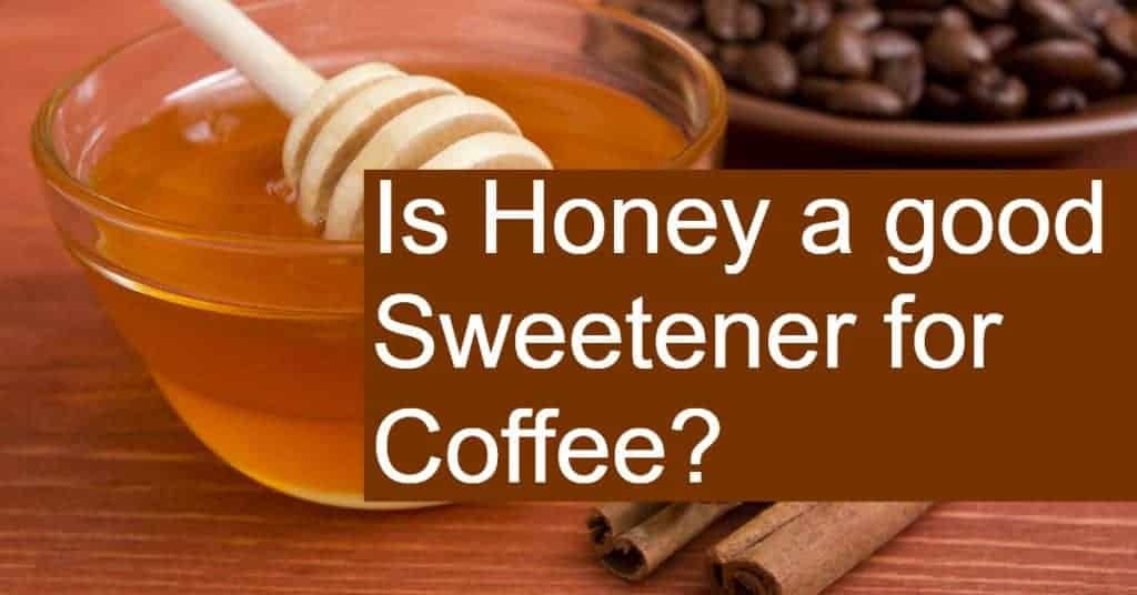 Is Honey a good Sweetener for Coffee?