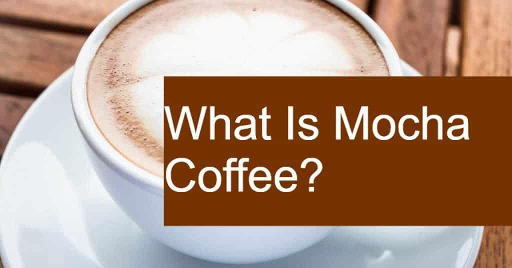 What Is Mocha Coffee?