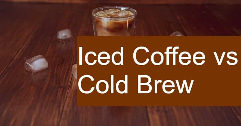 Comparing Cold Brew and Iced Coffee