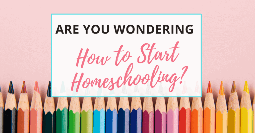 Are You Wondering How to Start Homeschooling?