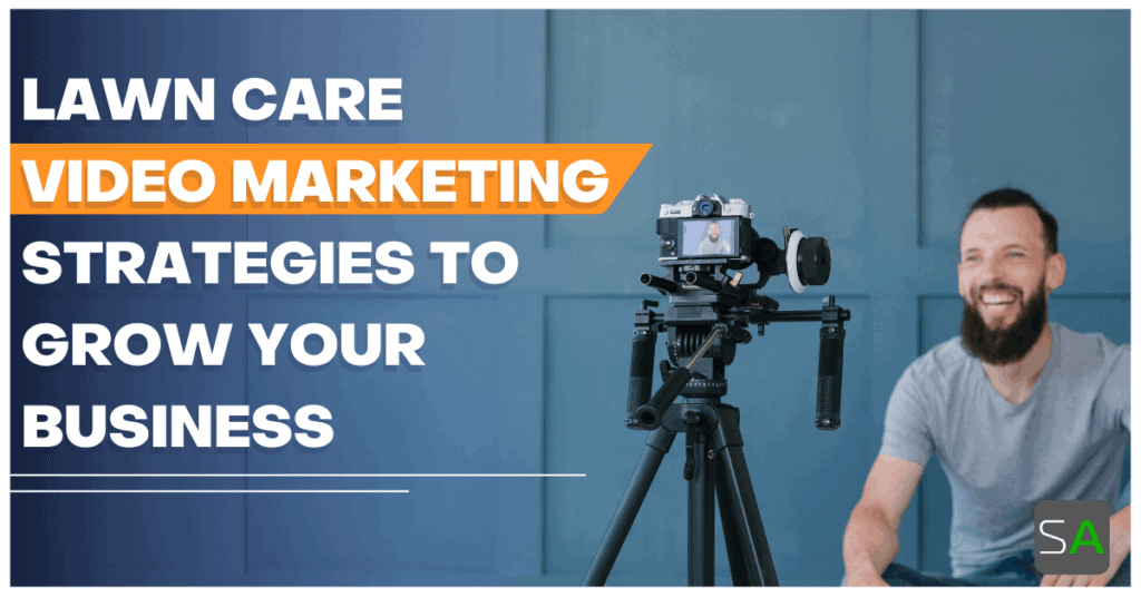 lawn care video marketing strategies to grow your business