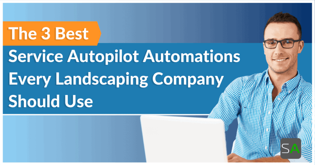 the 3 best service autopilot automations every landscaping company should use