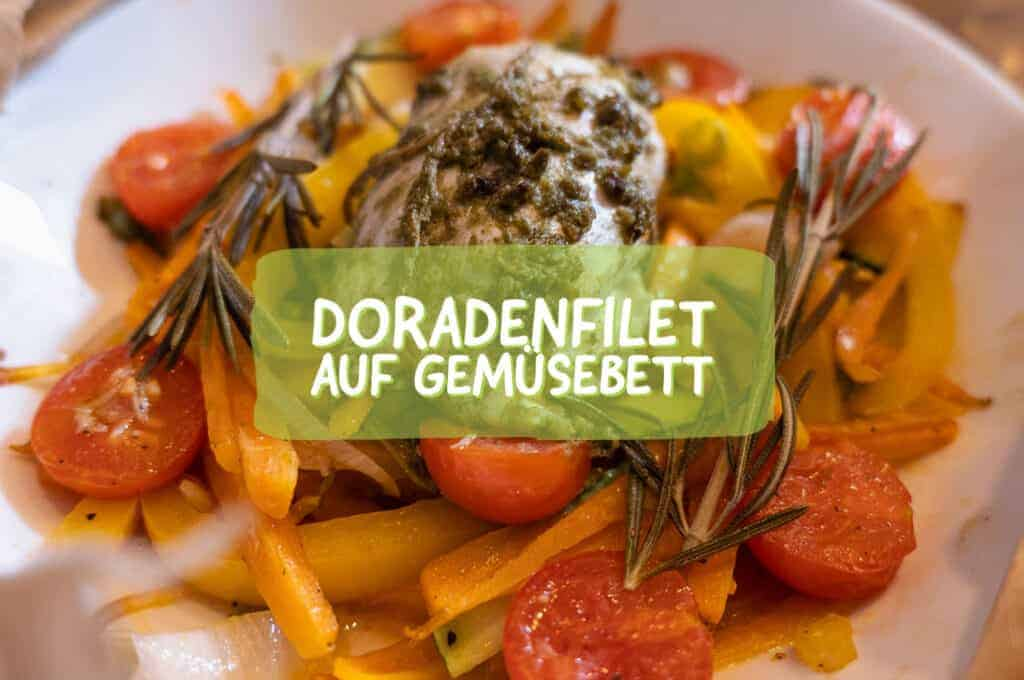 Leckeres Fisch Rezept – Doradenfilet auf Gemüse