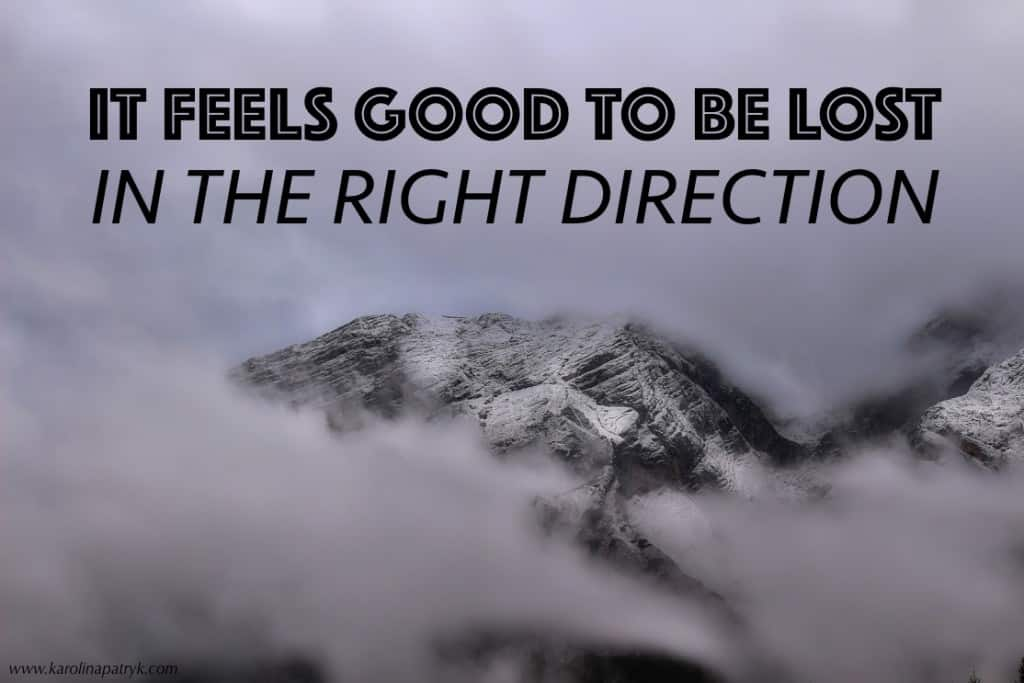 it-feels-good-to-be-lost-in-the-right-direction