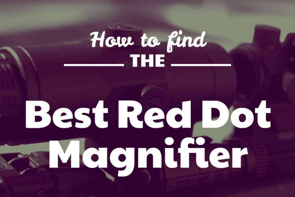 How to find the best Red Dot Magnifier