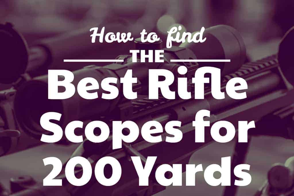 Best Rifle Scopes for 200 Yards