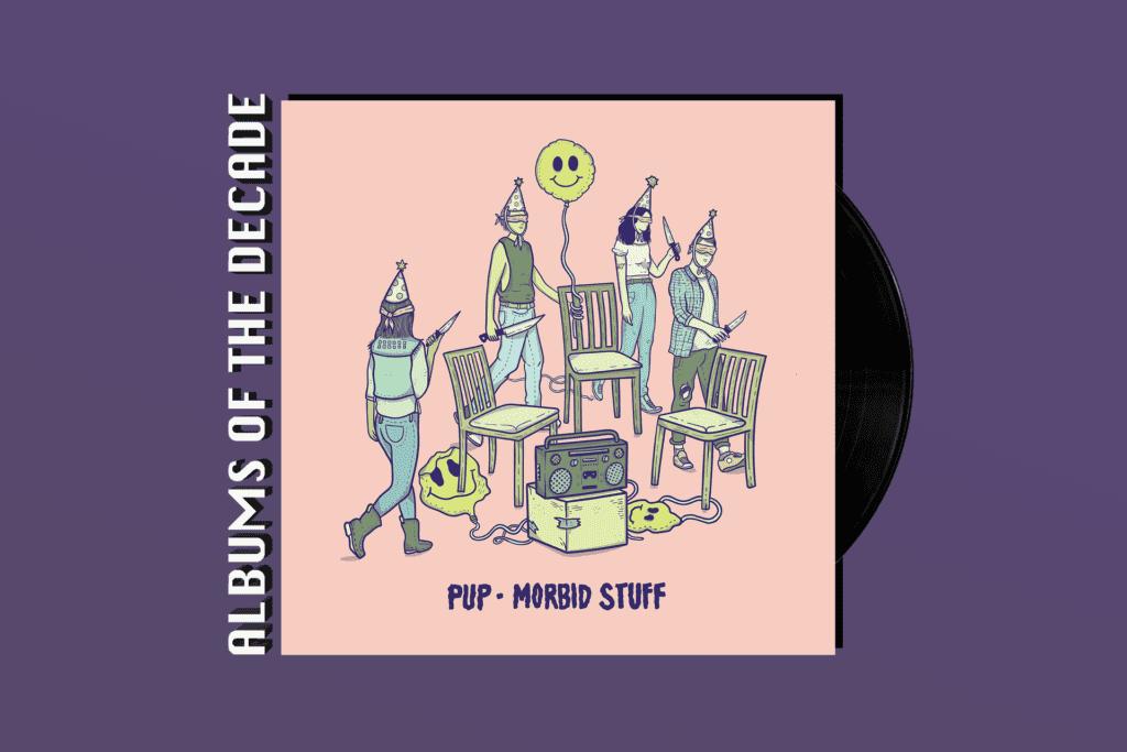 ALBUMS OF THE DECADE: PUP's 'Morbid Stuff'