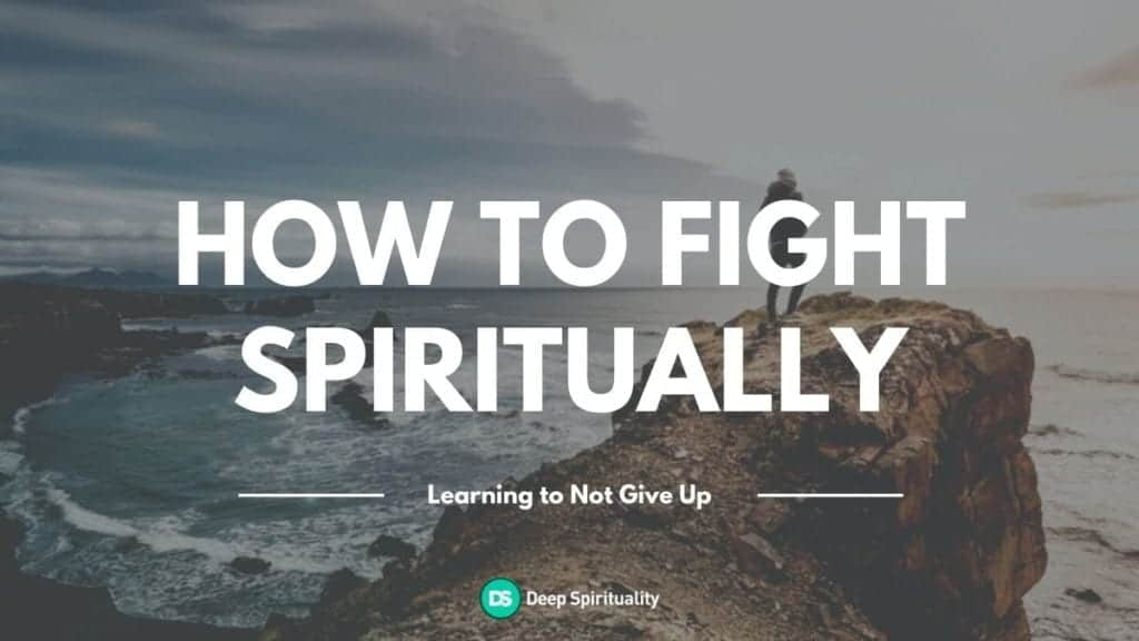 how to fight spiritually, tips from the Bible for learning how to not give up