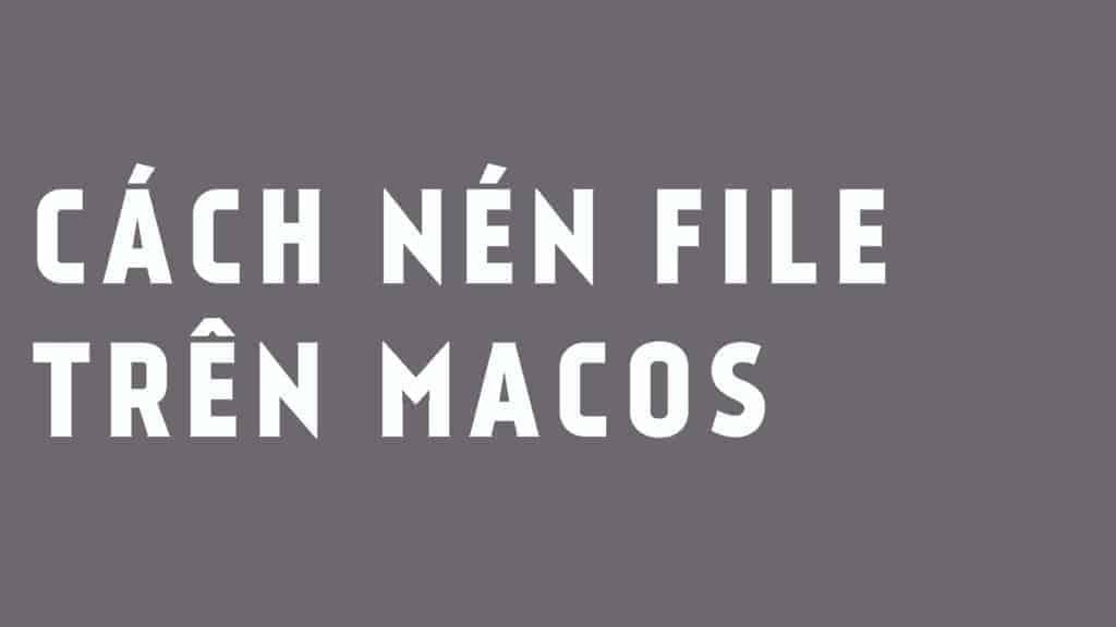 Cách nén file trên Macbook