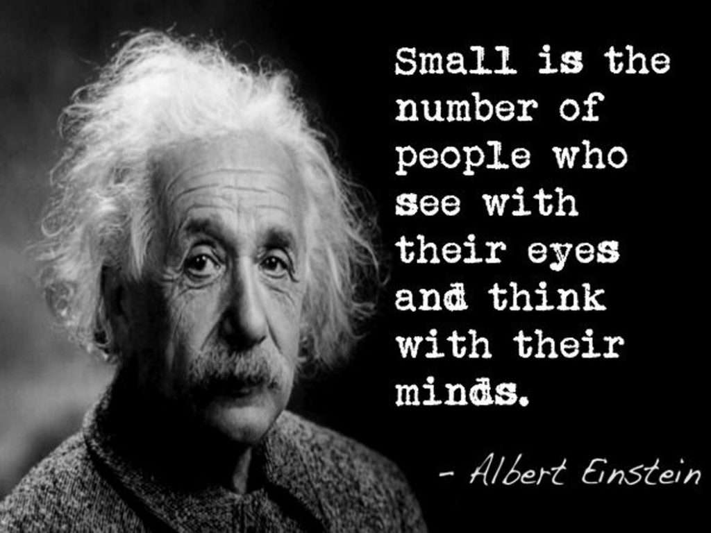 Small is the number of people who see with their eyes and think with their minds