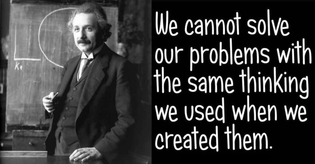 we cannot solve our problems with the same thinking that created them quote by albert einstein