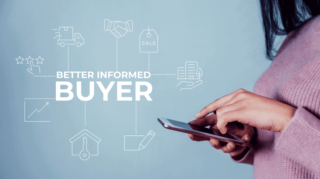 Buyers these days are much better informed before they purchase
