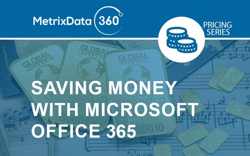 How To Increase Value and Lower Cost with Microsoft Office 365