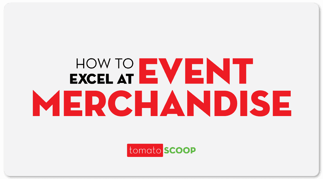 How to Excel at Event Merchandise